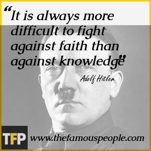 It is always more difficult to fight against faith than against knowledge