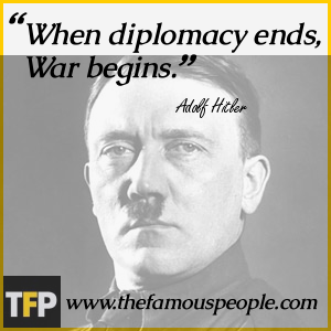 When diplomacy ends, War begins.