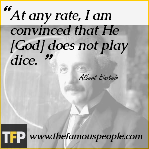 At any rate, I am convinced that He [God] does not play dice.