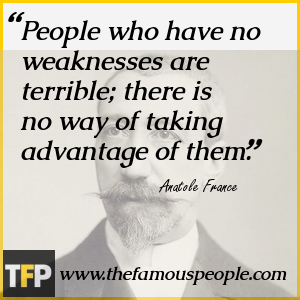 People who have no weaknesses are terrible; there is no way of taking advantage of them.