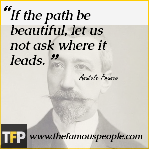 If the path be beautiful, let us not ask where it leads.