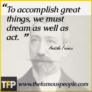 To accomplish great things, we must dream as well as act.