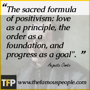 "The sacred formula of positivism: love as a principle, the order as a foundation, and progress as a goal""."