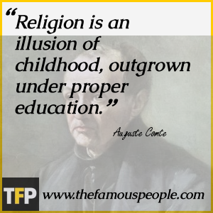 Religion is an illusion of childhood, outgrown under proper education.