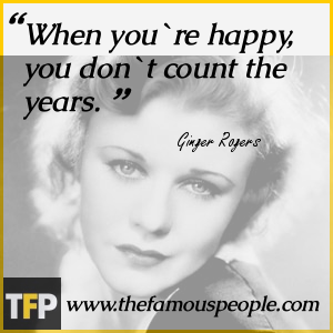 When you`re happy, you don`t count the years.