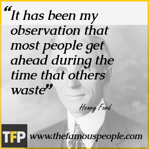 It has been my observation that most people get ahead during the time that others waste