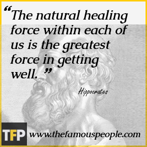 The natural healing force within each of us is the greatest force in getting well.