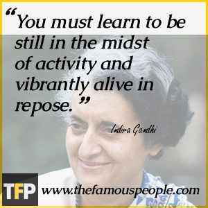 You must learn to be still in the midst of activity and vibrantly alive in repose.