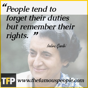 People tend to forget their duties but remember their rights.
