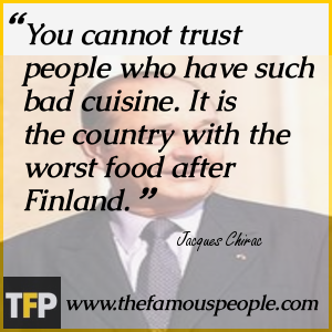 You cannot trust people who have such bad cuisine. It is the country with the worst food after Finland.
