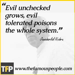Evil unchecked grows, evil tolerated poisons the whole system.