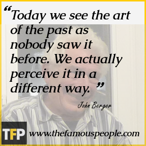how we learn in john bergers ways John berger is a prominent reference when it comes to analyzing how we perceive visual images photography has deeply changed our ways of seeing the world john berger is a prominent reference when it comes to analyzing how we perceive visual images  and will remain, free having the chance to talk to so many amazing artists from all over.