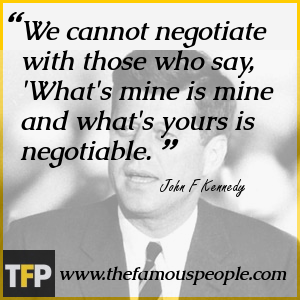 We cannot negotiate with those who say,