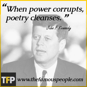 When power corrupts, poetry cleanses.