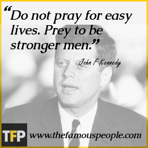 Do not pray for easy lives. Prey to be stronger men.