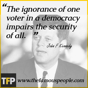 The ignorance of one voter in a democracy impairs the security of all.