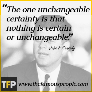 The one unchangeable certainty is that nothing is certain or unchangeable.