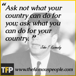 Ask not what your country can do for you; ask what you can do for your country.