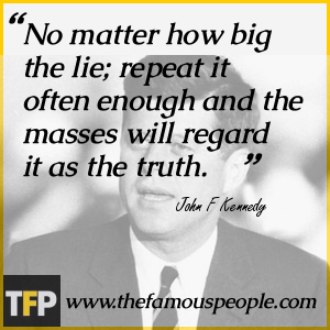 No matter how big the lie; repeat it often enough and the masses will regard it as the truth.