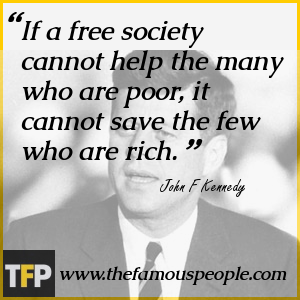 If a free society cannot help the many who are poor, it cannot save the few who are rich.