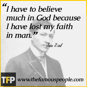 I have to believe much in God because I have lost my faith in man.