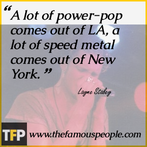 A lot of power-pop comes out of LA, a lot of speed metal comes out of New York.