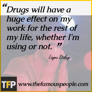 Drugs will have a huge effect on my work for the rest of my life, whether I