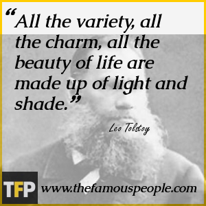 All the variety, all the charm, all the beauty of life are made up of light and shade.