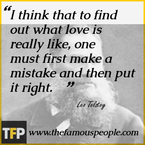I think that to find out what love is really like, one must first make a mistake and then put it right.