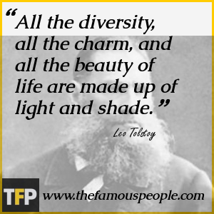 All the diversity, all the charm, and all the beauty of life are made up of light and shade.