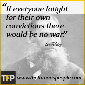 If everyone fought for their own convictions there would be no war.