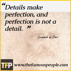 Details make perfection, and perfection is not a detail.