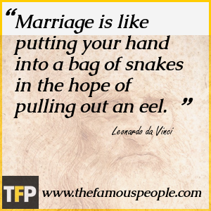 Marriage is like putting your hand into a bag of snakes in the hope of pulling out an eel.