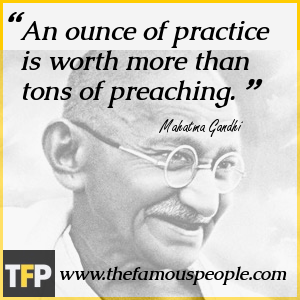 An ounce of practice is worth more than tons of preaching.