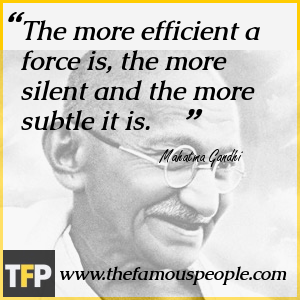 The more efficient a force is, the more silent and the more subtle it is.