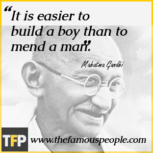 It is easier to build a boy than to mend a man.