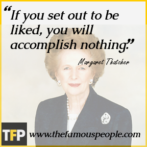 If you set out to be liked, you will accomplish nothing.