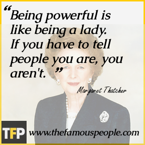 Being powerful is like being a lady. If you have to tell people you are, you aren