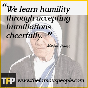 We learn humility through accepting humiliations cheerfully.
