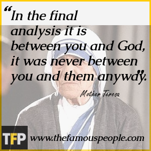 In the final analysis it is between you and God, it was never between you and them anyway.