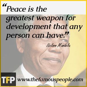 Peace is the greatest weapon for development that any person can have.