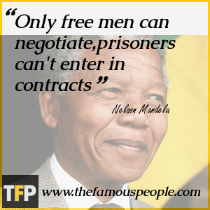 Only free men can negotiate,prisoners can