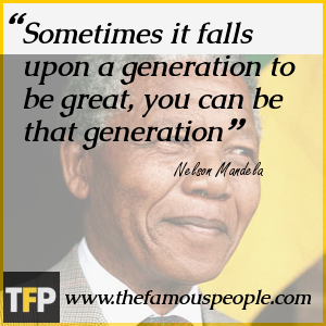 Sometimes it falls upon a generation to be great, you can be that generation