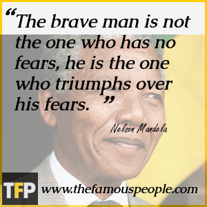 The brave man is not the one who has no fears, he is the one who triumphs over his fears.