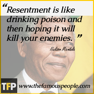 Resentment is like drinking poison and then hoping it will kill your enemies.