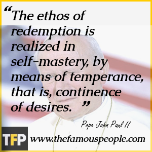 The ethos of redemption is realized in self-mastery, by means of temperance, that is, continence of desires.