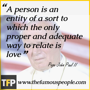 A person is an entity of a sort to which the only proper and adequate way to relate is love