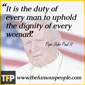 It is the duty of every man to uphold the dignity of every woman.