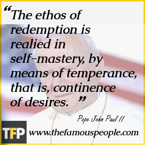 The ethos of redemption is realied in self-mastery, by means of temperance, that is, continence of desires.