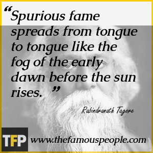Spurious fame spreads from tongue to tongue like the fog of the early dawn before the sun rises.